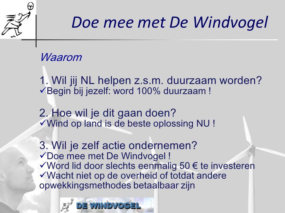 Doe mee met De Windvogel Waarom 1. Wil jij NL helpen z.s.m. duurzaam worden?  Begin bij jezelf: word 100% duurzaam ! 2. Hoe wil je dit gaan doen?  W