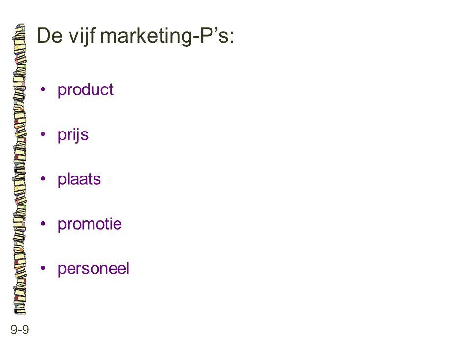 De vijf marketing-P's: 9-9 •product •prijs •plaats •promotie •personeel