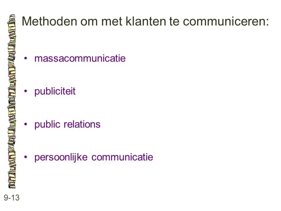 Methoden om met klanten te communiceren: 9-13 •massacommunicatie •publiciteit •public relations •persoonlijke communicatie