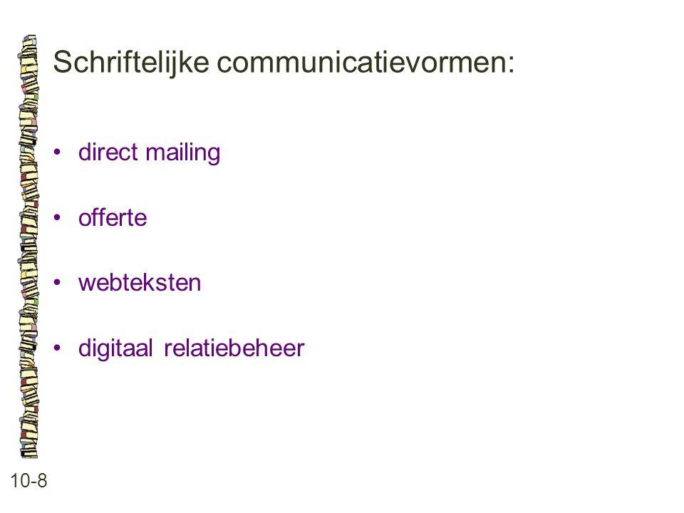 Schriftelijke communicatievormen: 10-8 •direct mailing •offerte •webteksten •digitaal relatiebeheer