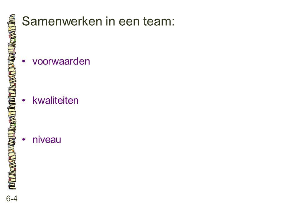 Samenwerken in een team: 6-4 •voorwaarden •kwaliteiten •niveau