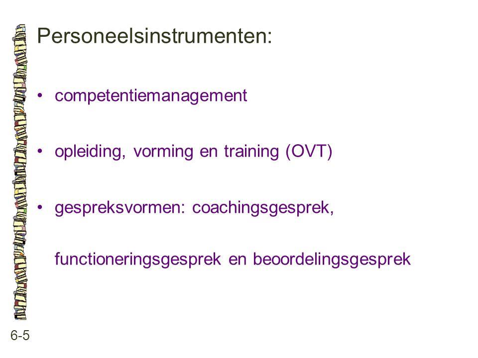 Personeelsinstrumenten: 6-5 •competentiemanagement •opleiding, vorming en training (OVT) •gespreksvormen: coachingsgesprek, functioneringsgesprek en beoordelingsgesprek