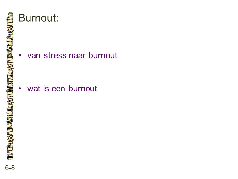 Burnout: 6-8 •van stress naar burnout •wat is een burnout