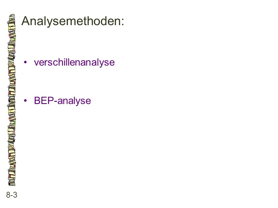 Analysemethoden: 8-3 •verschillenanalyse •BEP-analyse