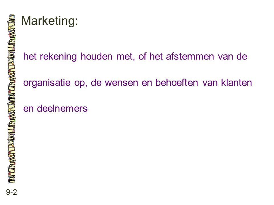 Marketing: 9-2 het rekening houden met, of het afstemmen van de organisatie op, de wensen en behoeften van klanten en deelnemers