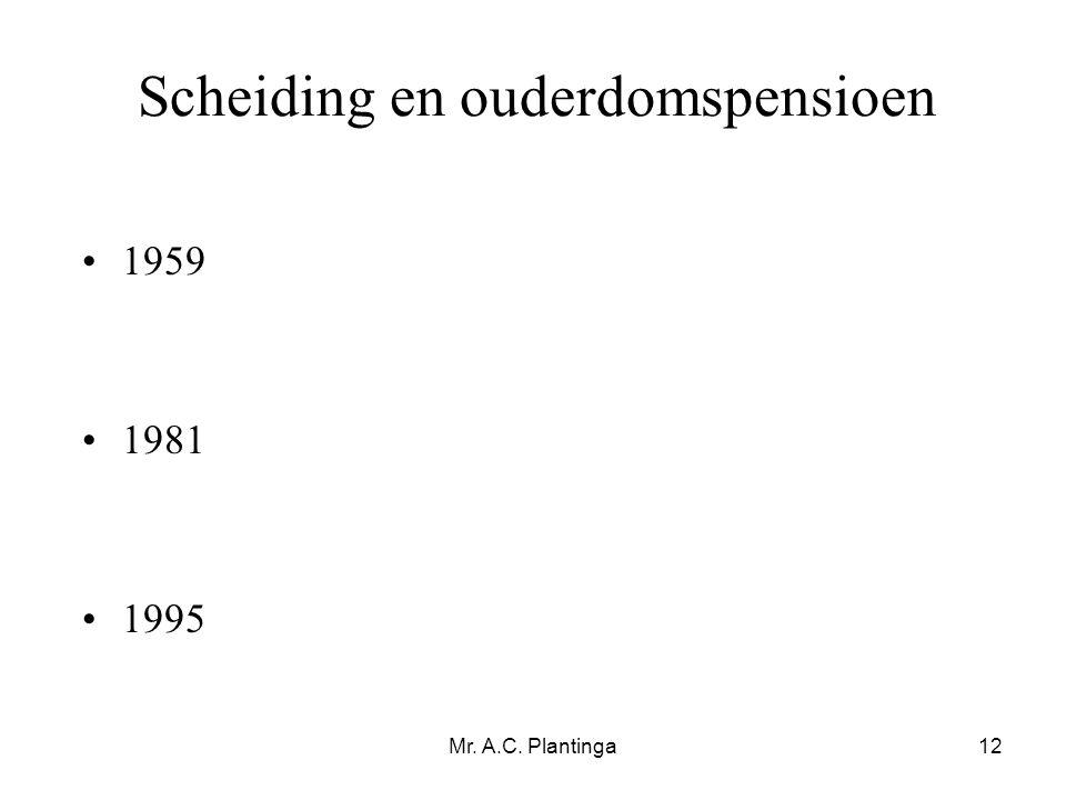 Mr. A.C. Plantinga12 Scheiding en ouderdomspensioen •1959 •1981 •1995