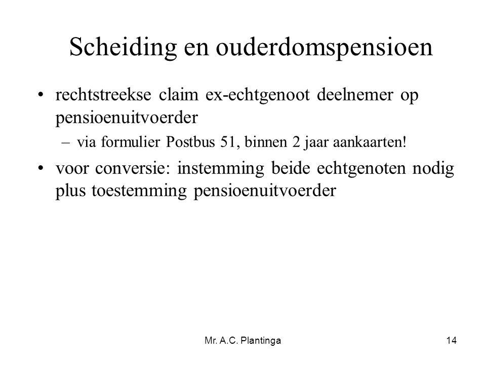 Mr. A.C. Plantinga14 Scheiding en ouderdomspensioen •rechtstreekse claim ex-echtgenoot deelnemer op pensioenuitvoerder –via formulier Postbus 51, binn