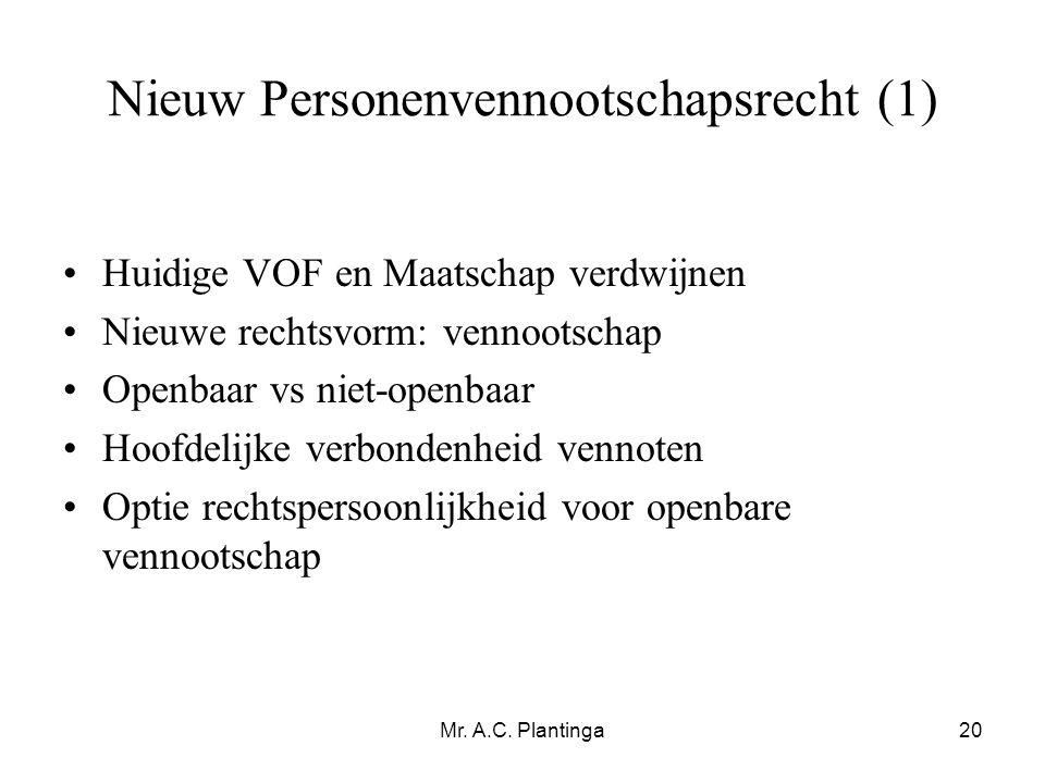 Mr. A.C. Plantinga20 Nieuw Personenvennootschapsrecht (1) •Huidige VOF en Maatschap verdwijnen •Nieuwe rechtsvorm: vennootschap •Openbaar vs niet-open
