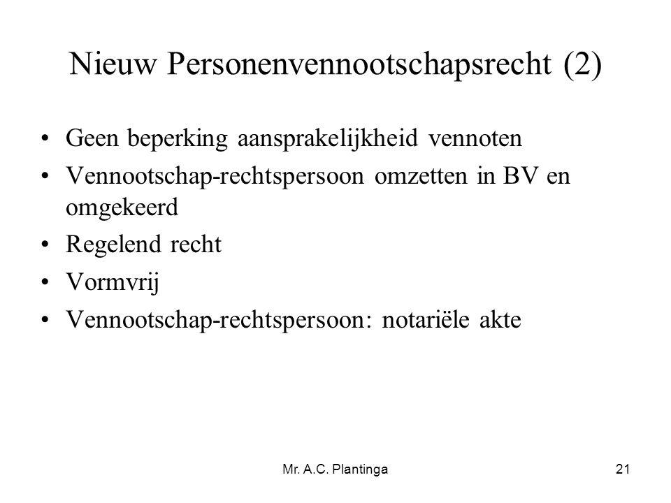Mr. A.C. Plantinga21 Nieuw Personenvennootschapsrecht (2) •Geen beperking aansprakelijkheid vennoten •Vennootschap-rechtspersoon omzetten in BV en omg