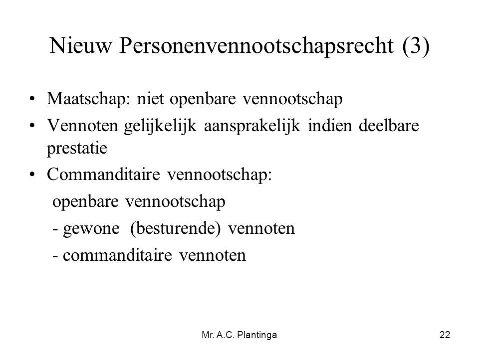 Mr. A.C. Plantinga22 Nieuw Personenvennootschapsrecht (3) •Maatschap: niet openbare vennootschap •Vennoten gelijkelijk aansprakelijk indien deelbare p