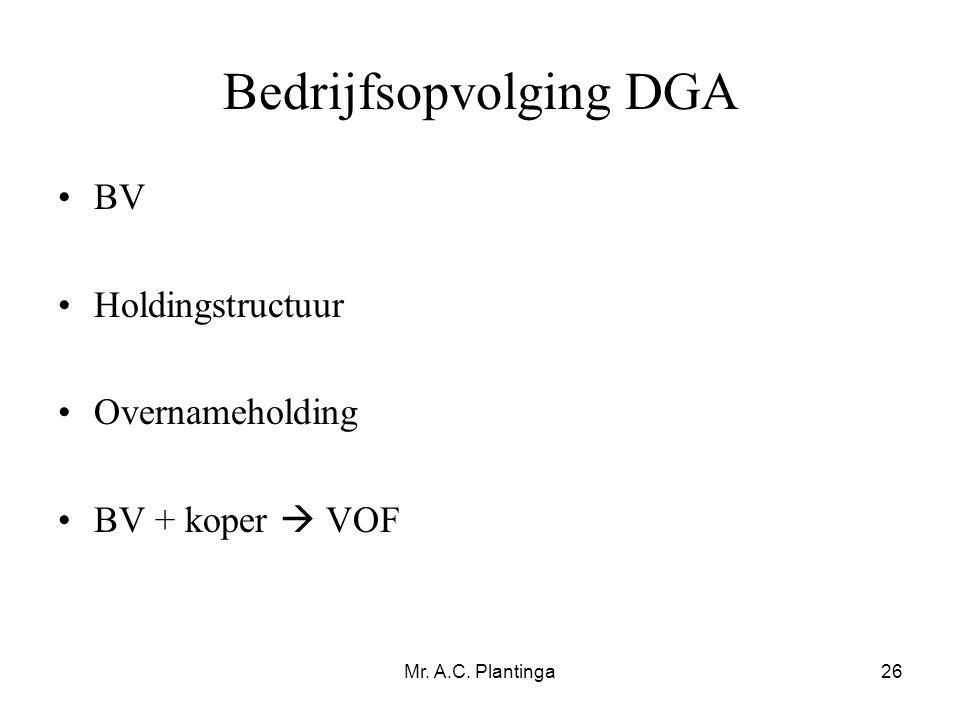 Mr. A.C. Plantinga26 Bedrijfsopvolging DGA •BV •Holdingstructuur •Overnameholding •BV + koper  VOF