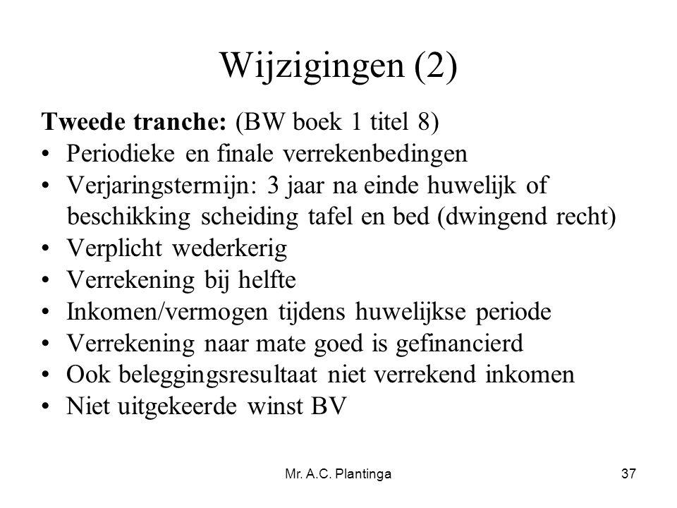 Mr. A.C. Plantinga37 Wijzigingen (2) Tweede tranche: (BW boek 1 titel 8) •Periodieke en finale verrekenbedingen •Verjaringstermijn: 3 jaar na einde hu
