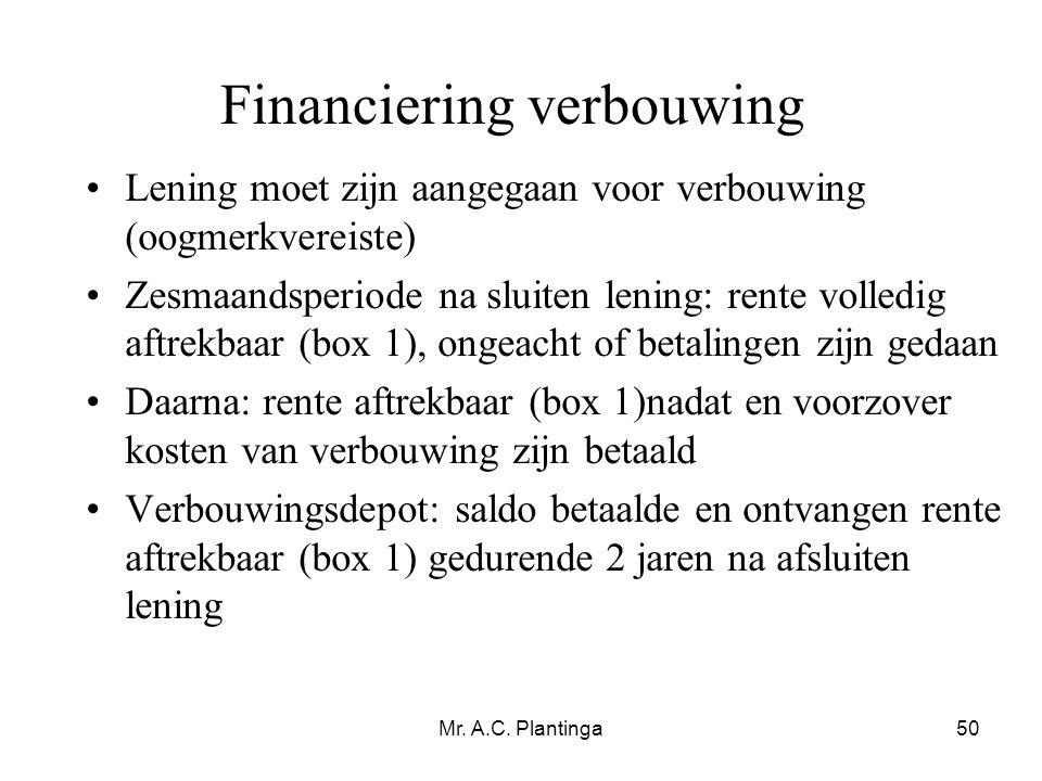 Mr. A.C. Plantinga50 •Lening moet zijn aangegaan voor verbouwing (oogmerkvereiste) •Zesmaandsperiode na sluiten lening: rente volledig aftrekbaar (box