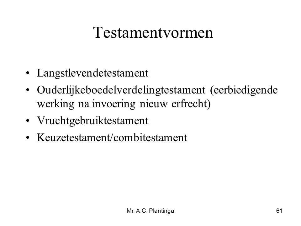 Mr. A.C. Plantinga61 Testamentvormen •Langstlevendetestament •Ouderlijkeboedelverdelingtestament (eerbiedigende werking na invoering nieuw erfrecht) •