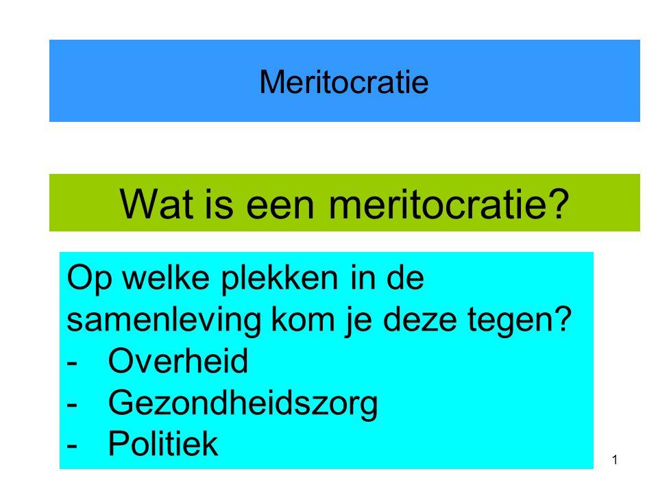 1 Meritocratie Wat is een meritocratie.Op welke plekken in de samenleving kom je deze tegen.
