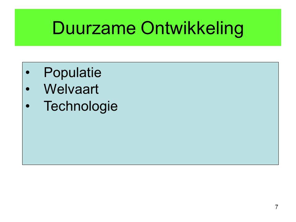 Duurzame Ontwikkeling 7 •Populatie •Welvaart •Technologie