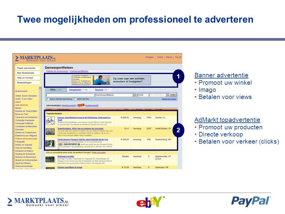 Twee mogelijkheden om professioneel te adverteren 1 2 Banner advertentie • Promoot uw winkel • Imago • Betalen voor views AdMarkt topadvertentie • Pro