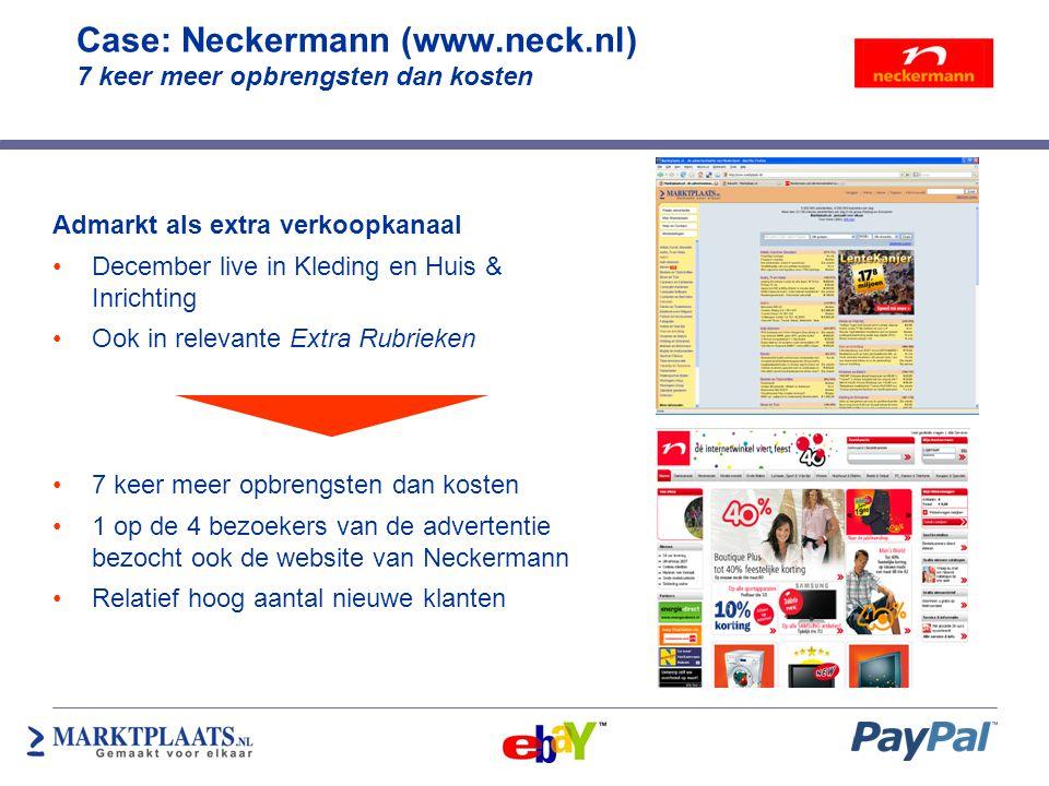 Case: Neckermann (www.neck.nl) 7 keer meer opbrengsten dan kosten Admarkt als extra verkoopkanaal •December live in Kleding en Huis & Inrichting •Ook