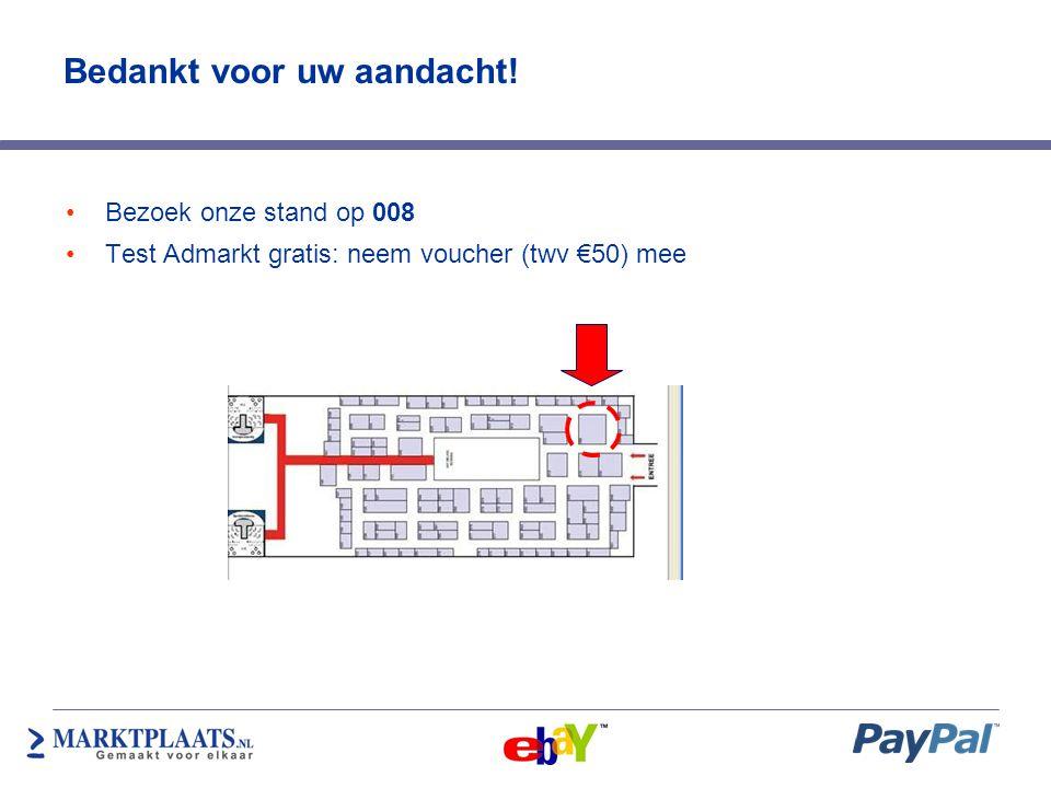 Bedankt voor uw aandacht! •Bezoek onze stand op 008 •Test Admarkt gratis: neem voucher (twv €50) mee