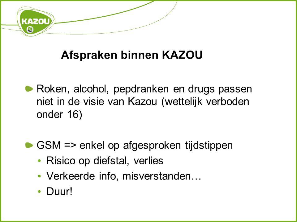 Afspraken binnen KAZOU Roken, alcohol, pepdranken en drugs passen niet in de visie van Kazou (wettelijk verboden onder 16) GSM => enkel op afgesproken tijdstippen • Risico op diefstal, verlies • Verkeerde info, misverstanden… • Duur!