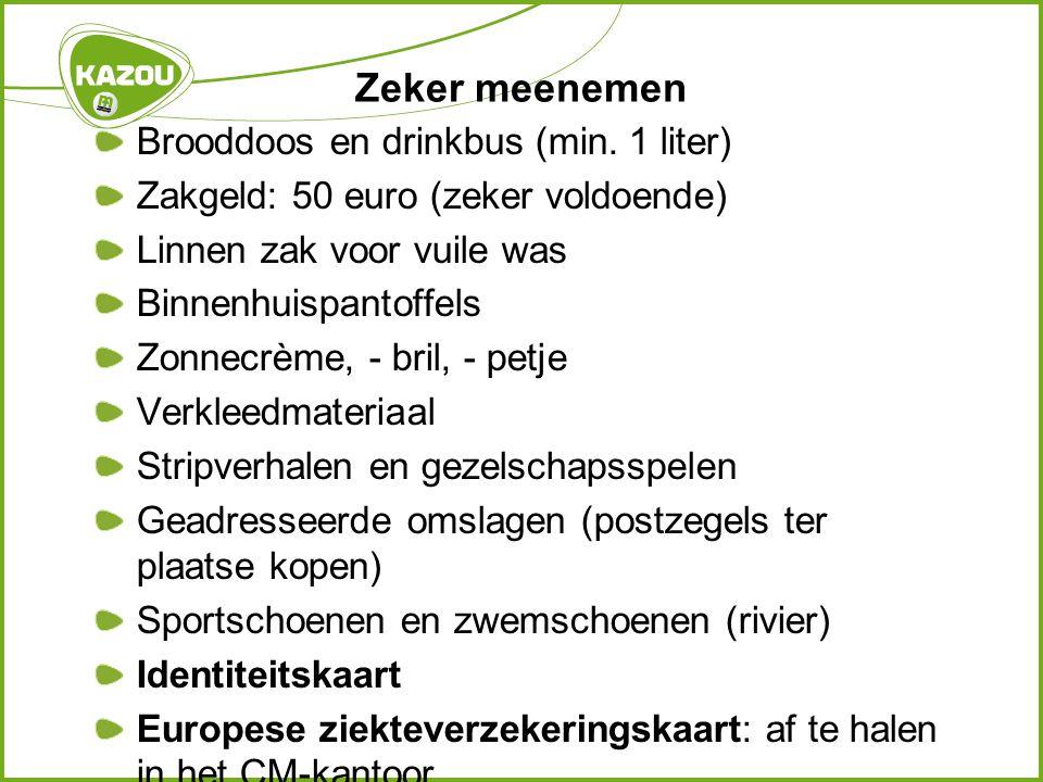 Zeker meenemen Brooddoos en drinkbus (min. 1 liter) Zakgeld: 50 euro (zeker voldoende) Linnen zak voor vuile was Binnenhuispantoffels Zonnecrème, - br