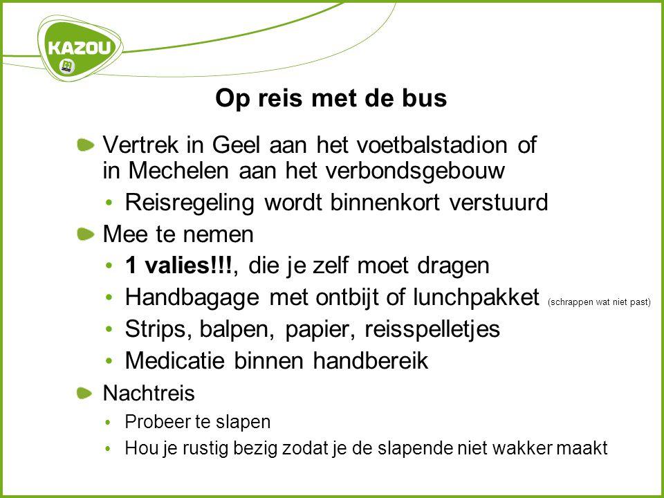 Op reis met de bus Vertrek in Geel aan het voetbalstadion of in Mechelen aan het verbondsgebouw • Reisregeling wordt binnenkort verstuurd Mee te nemen