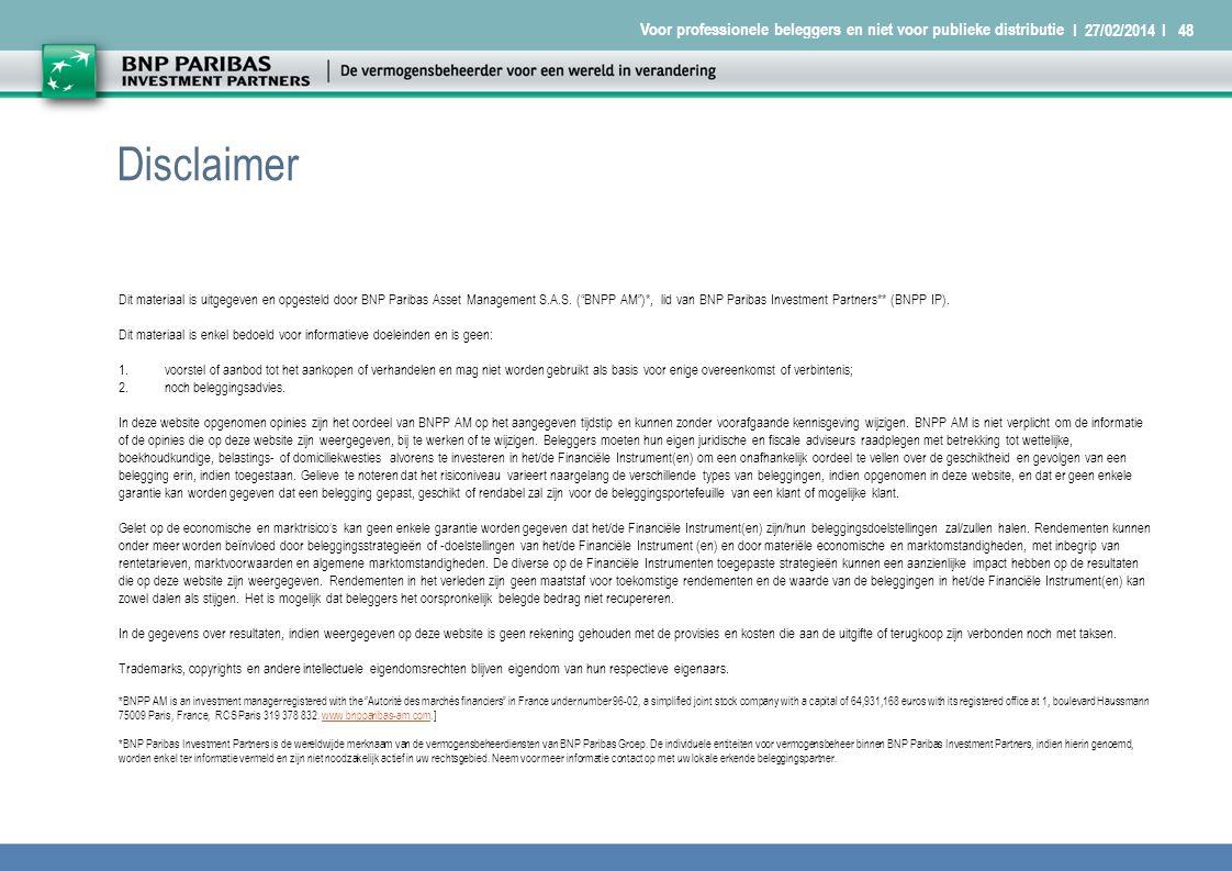 I 27/02/2014 I48 Voor professionele beleggers en niet voor publieke distributie Disclaimer Dit materiaal is uitgegeven en opgesteld door BNP Paribas Asset Management S.A.S.