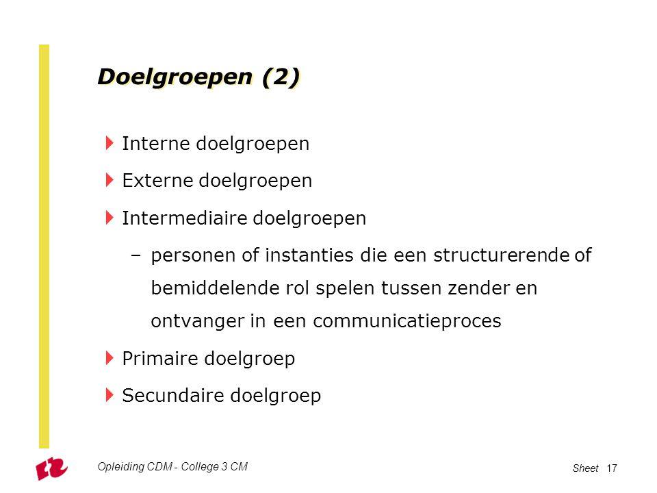 Sheet 17 Doelgroepen (2)  Interne doelgroepen  Externe doelgroepen  Intermediaire doelgroepen –personen of instanties die een structurerende of bem