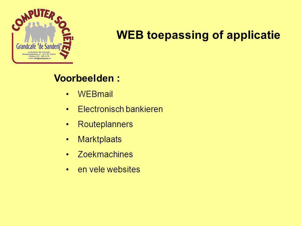 WEB toepassing of applicatie Voorbeelden : •WEBmail •Electronisch bankieren •Routeplanners •Marktplaats •Zoekmachines •en vele websites