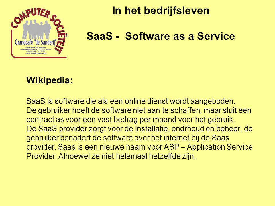 In het bedrijfsleven SaaS - Software as a Service Wikipedia: SaaS is software die als een online dienst wordt aangeboden. De gebruiker hoeft de softwa