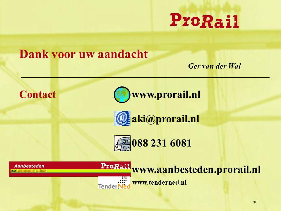 16 Contactwww.prorail.nl aki@prorail.nl 088 231 6081 www.aanbesteden.prorail.nl Dank voor uw aandacht Ger van der Wal www.tenderned.nl