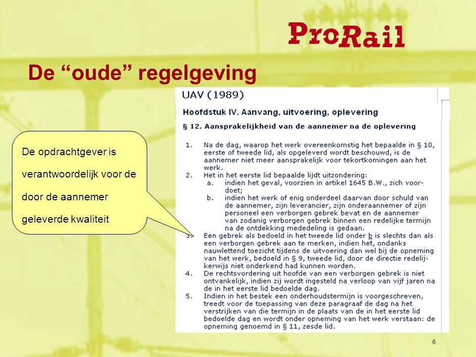 6 De oude regelgeving De opdrachtgever is verantwoordelijk voor de door de aannemer geleverde kwaliteit