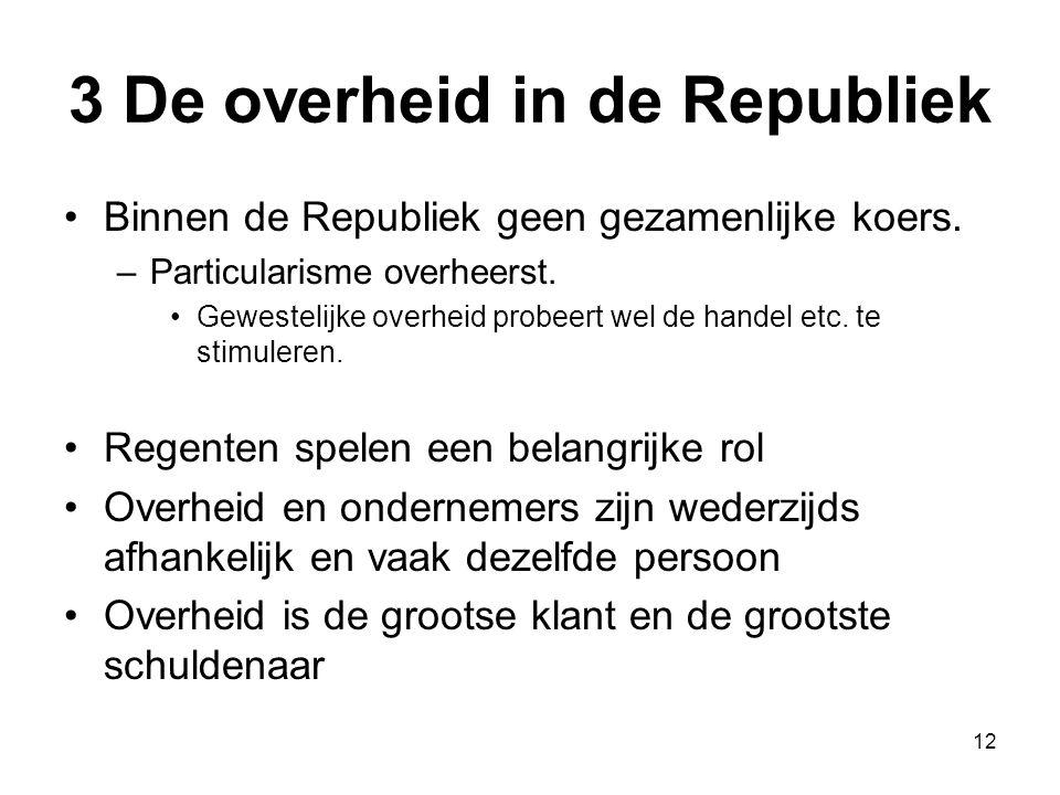 3 De overheid in de Republiek •Binnen de Republiek geen gezamenlijke koers. –Particularisme overheerst. •Gewestelijke overheid probeert wel de handel