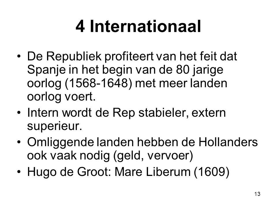 4 Internationaal •De Republiek profiteert van het feit dat Spanje in het begin van de 80 jarige oorlog (1568-1648) met meer landen oorlog voert. •Inte
