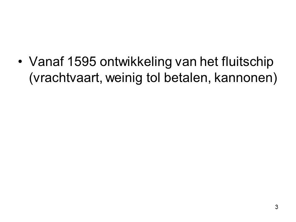 •Vanaf 1595 ontwikkeling van het fluitschip (vrachtvaart, weinig tol betalen, kannonen) 3