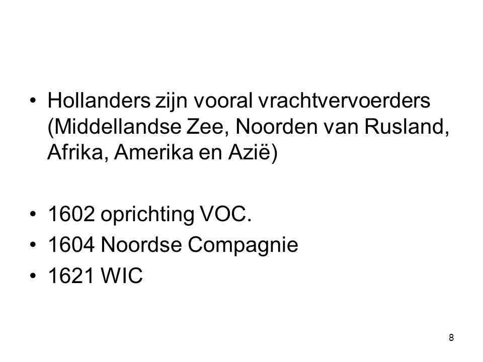 •Hollanders zijn vooral vrachtvervoerders (Middellandse Zee, Noorden van Rusland, Afrika, Amerika en Azië) •1602 oprichting VOC. •1604 Noordse Compagn