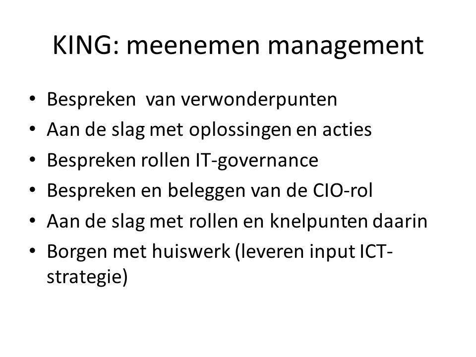 KING: meenemen management • Bespreken van verwonderpunten • Aan de slag met oplossingen en acties • Bespreken rollen IT-governance • Bespreken en bele