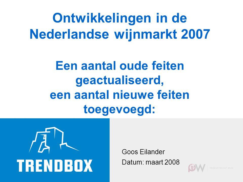 Goos Eilander Datum: maart 2008 Ontwikkelingen in de Nederlandse wijnmarkt 2007 Een aantal oude feiten geactualiseerd, een aantal nieuwe feiten toegevoegd: