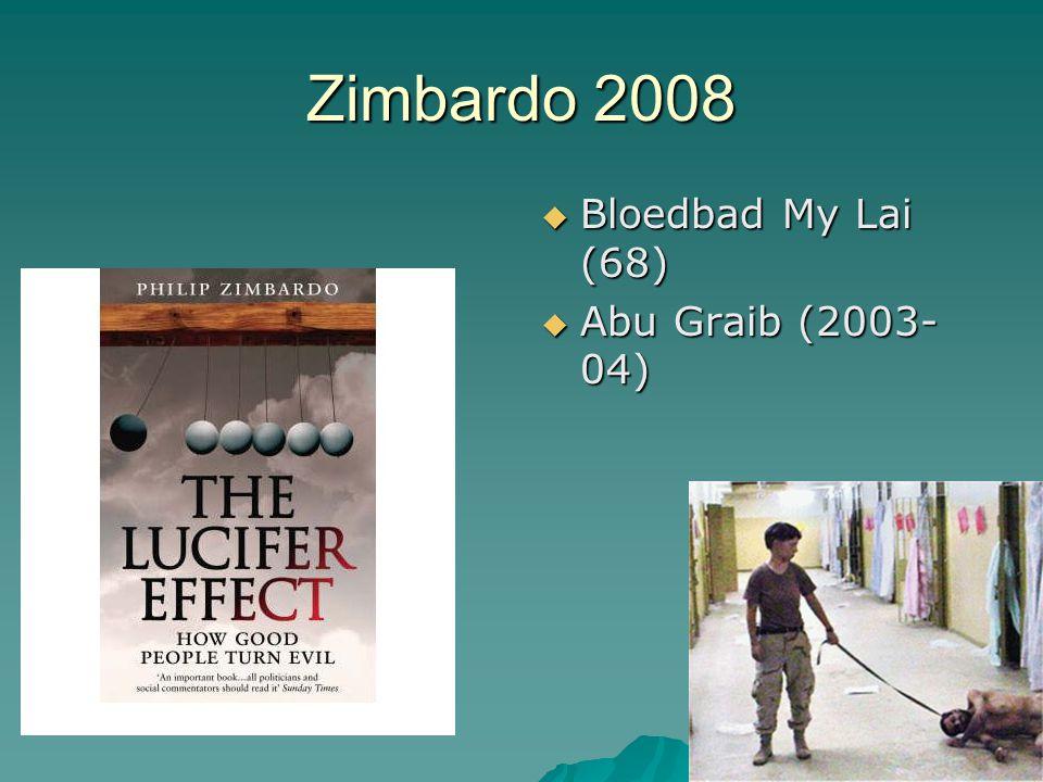 Zimbardo 2008  Bloedbad My Lai (68)  Abu Graib (2003- 04)