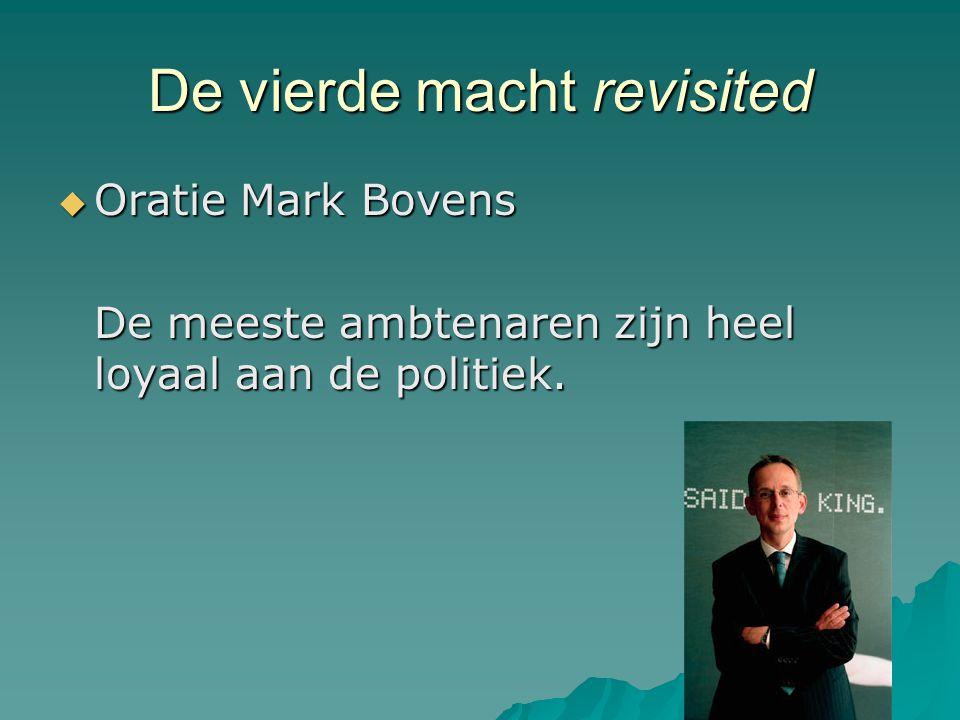 De vierde macht revisited  Oratie Mark Bovens De meeste ambtenaren zijn heel loyaal aan de politiek.