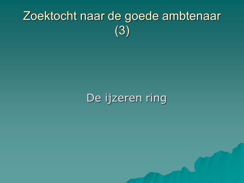 Zoektocht naar de goede ambtenaar (3) De ijzeren ring