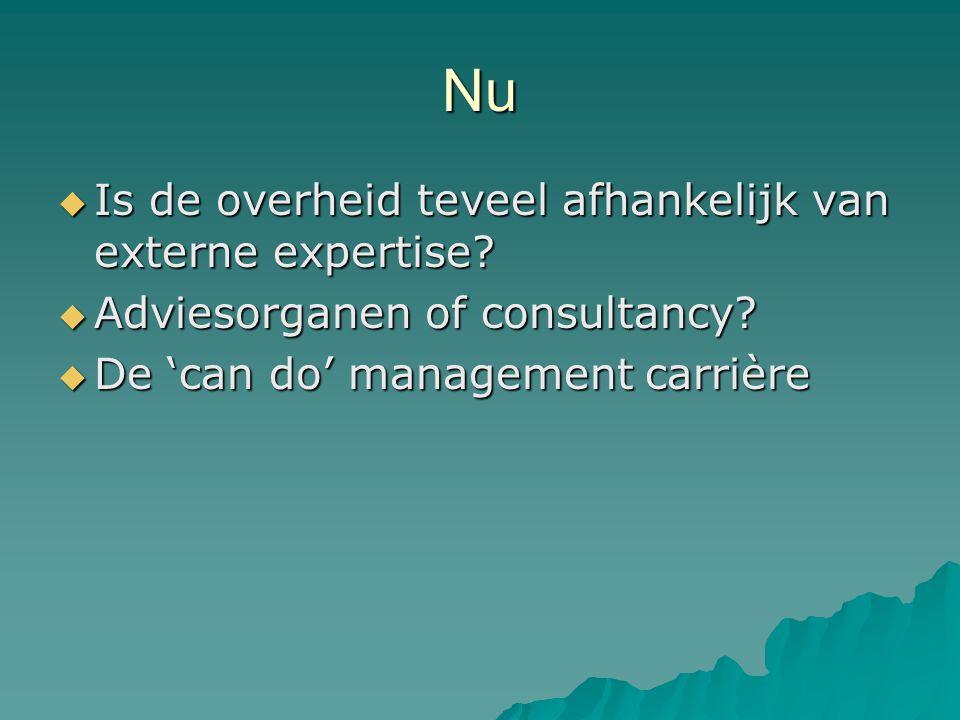 Nu  Is de overheid teveel afhankelijk van externe expertise?  Adviesorganen of consultancy?  De 'can do' management carrière