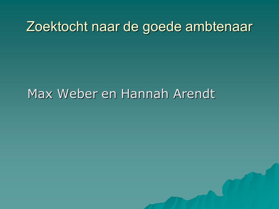 Zoektocht naar de goede ambtenaar Max Weber en Hannah Arendt
