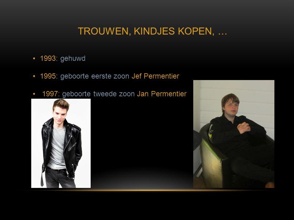 TROUWEN, KINDJES KOPEN, … •1993: gehuwd •1995: geboorte eerste zoon Jef Permentier • 1997: geboorte tweede zoon Jan Permentier