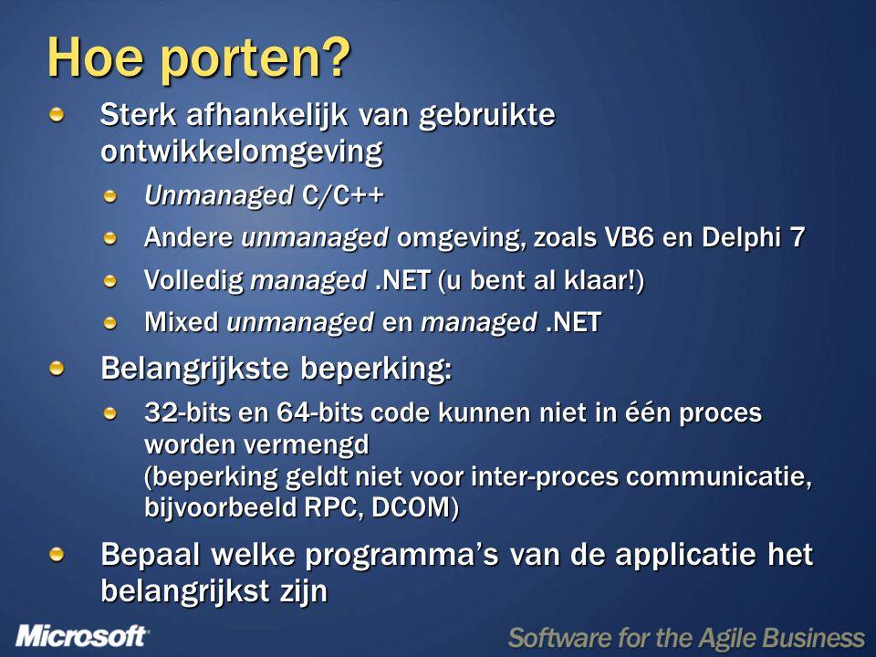 Hoe porten? Sterk afhankelijk van gebruikte ontwikkelomgeving Unmanaged C/C++ Andere unmanaged omgeving, zoals VB6 en Delphi 7 Volledig managed.NET (u