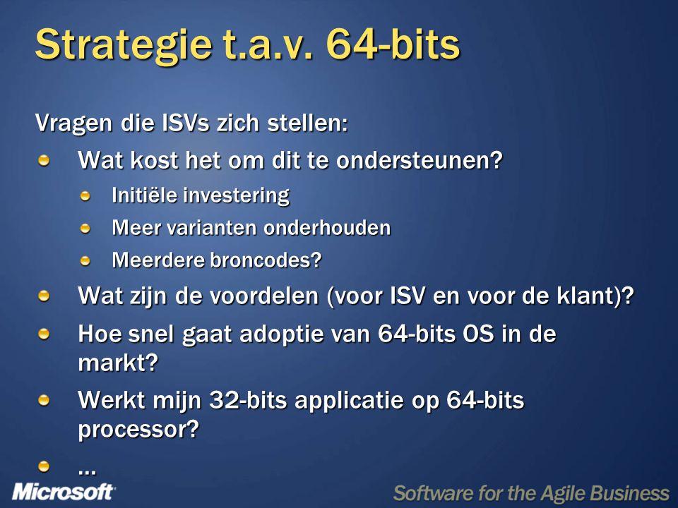 Strategie t.a.v. 64-bits Vragen die ISVs zich stellen: Wat kost het om dit te ondersteunen? Initiële investering Meer varianten onderhouden Meerdere b