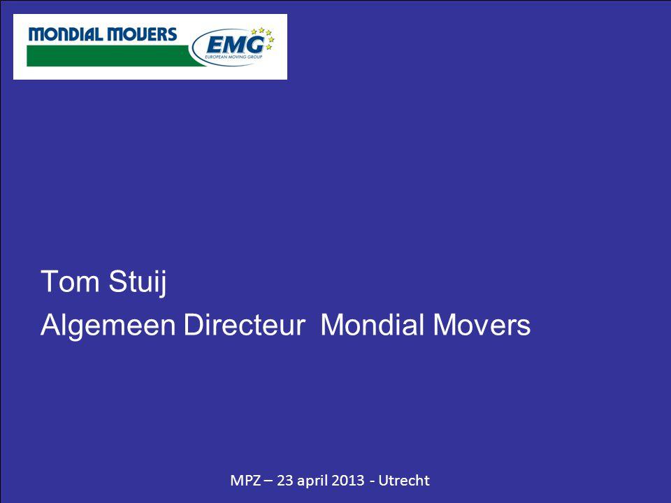 MPZ – 23 april 2013 - Utrecht Tom Stuij Algemeen Directeur Mondial Movers