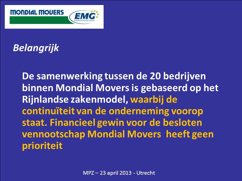 MPZ – 23 april 2013 - Utrecht Belangrijk De samenwerking tussen de 20 bedrijven binnen Mondial Movers is gebaseerd op het Rijnlandse zakenmodel, waarb