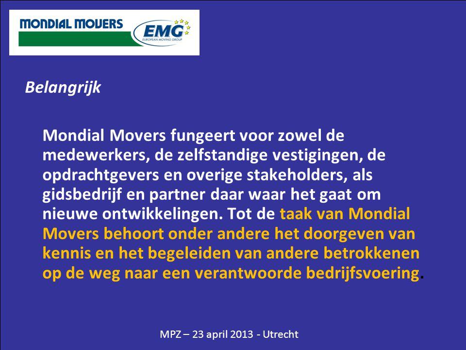 MPZ – 23 april 2013 - Utrecht Belangrijk Mondial Movers fungeert voor zowel de medewerkers, de zelfstandige vestigingen, de opdrachtgevers en overige
