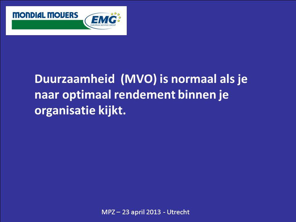 MPZ – 23 april 2013 - Utrecht Duurzaamheid (MVO) is normaal als je naar optimaal rendement binnen je organisatie kijkt.